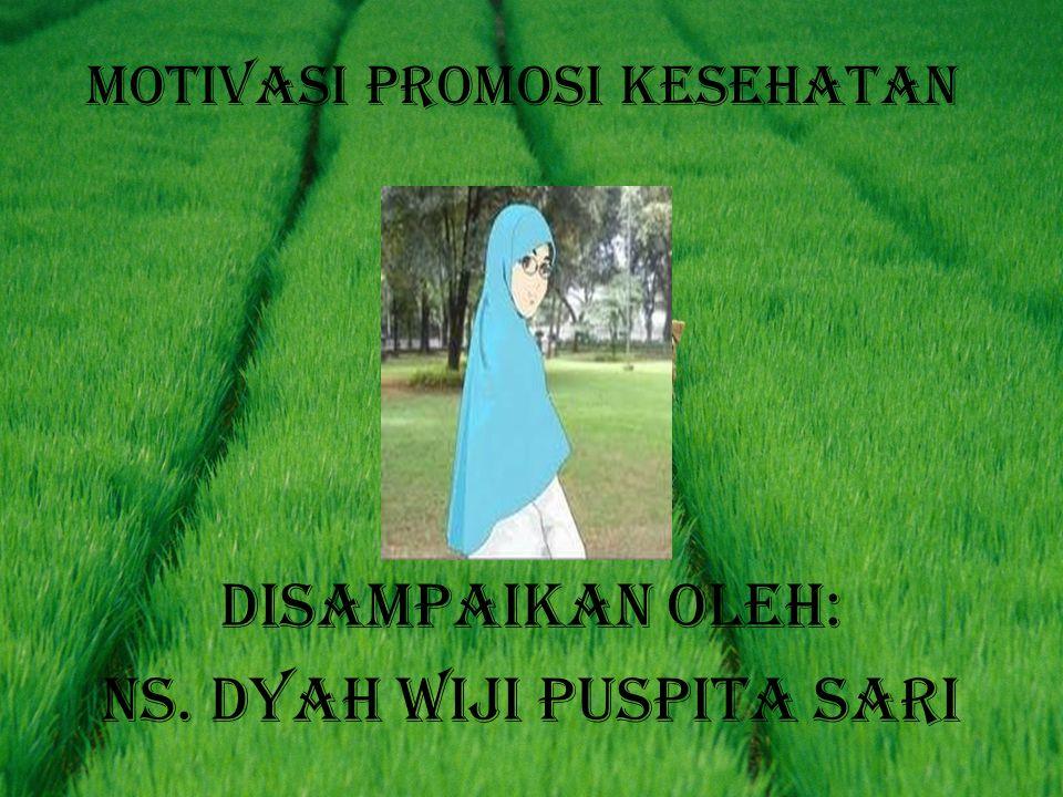 Motivasi promosi kesehatan Disampaikan oleh: Ns. Dyah Wiji Puspita Sari