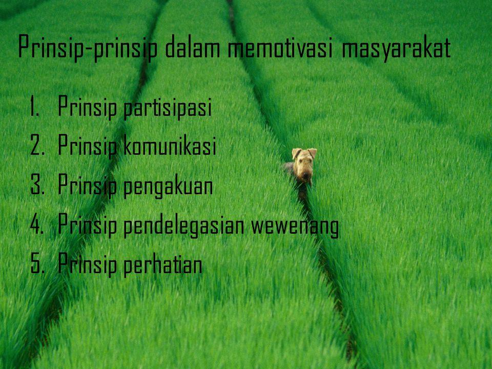 Prinsip-prinsip dalam memotivasi masyarakat 1.Prinsip partisipasi 2.Prinsip komunikasi 3.Prinsip pengakuan 4.Prinsip pendelegasian wewenang 5.Prinsip