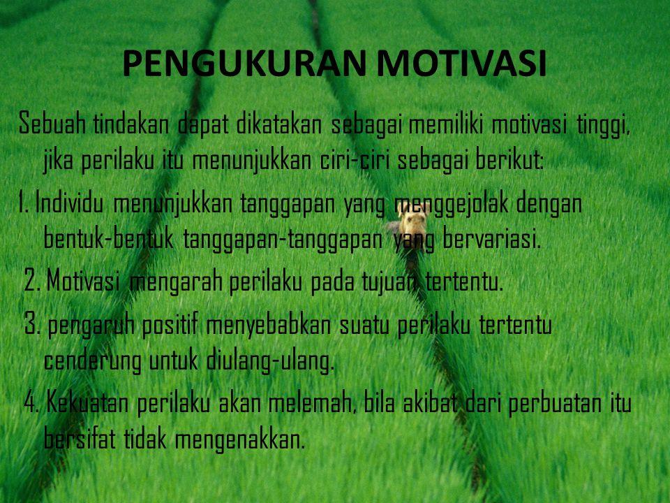 PENGUKURAN MOTIVASI Sebuah tindakan dapat dikatakan sebagai memiliki motivasi tinggi, jika perilaku itu menunjukkan ciri-ciri sebagai berikut: 1. Indi