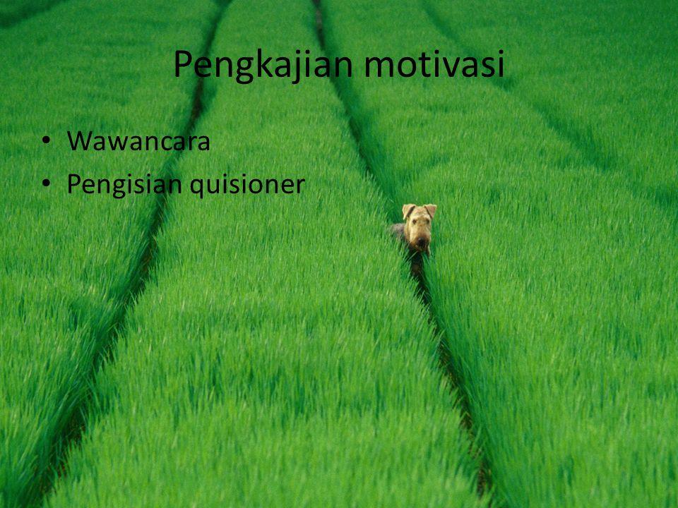 Pengkajian motivasi • Wawancara • Pengisian quisioner
