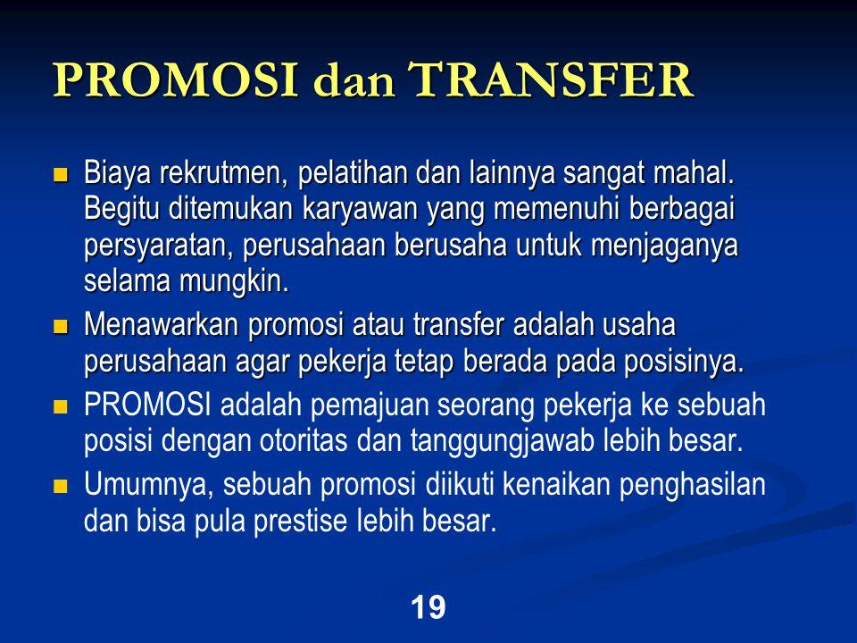 19 PROMOSI dan TRANSFER  Biaya rekrutmen, pelatihan dan lainnya sangat mahal.