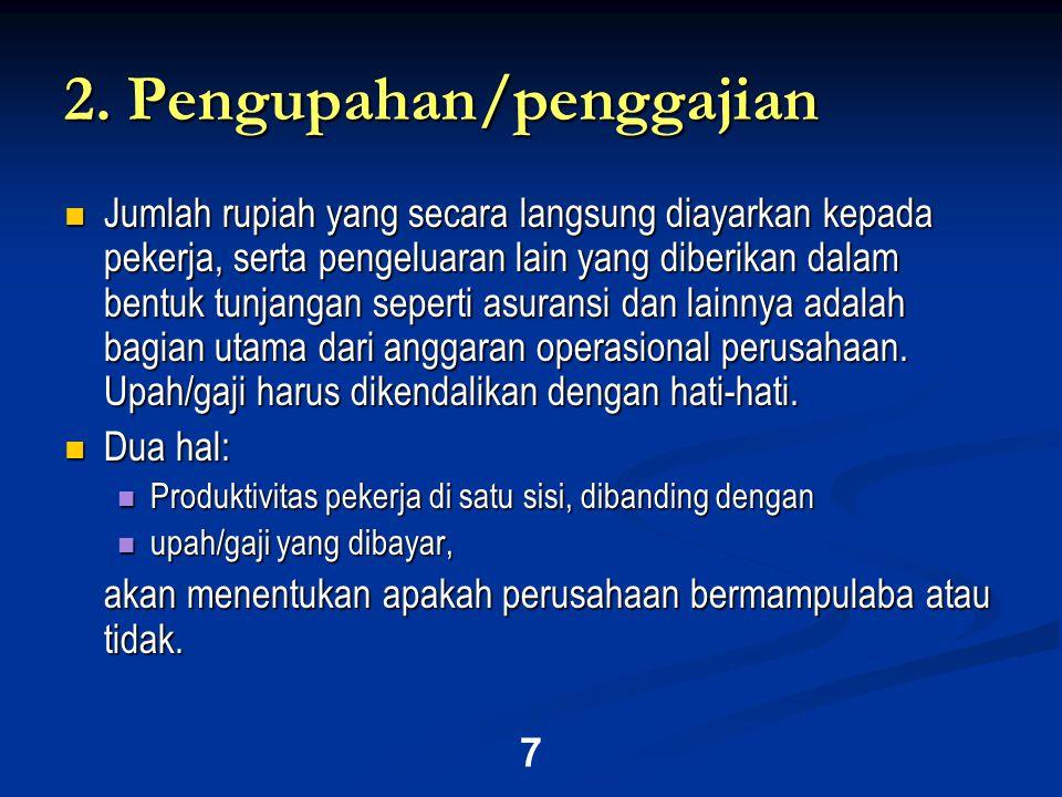 7 2. Pengupahan/penggajian  Jumlah rupiah yang secara langsung diayarkan kepada pekerja, serta pengeluaran lain yang diberikan dalam bentuk tunjangan