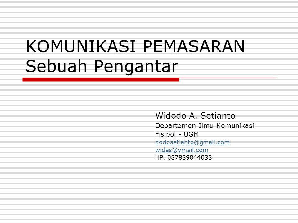 KOMUNIKASI PEMASARAN Sebuah Pengantar Widodo A. Setianto Departemen Ilmu Komunikasi Fisipol - UGM dodosetianto@gmail.com widas@ymail.com HP. 087839844