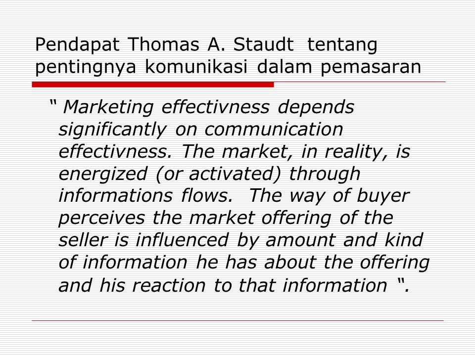 "Pendapat Thomas A. Staudt tentang pentingnya komunikasi dalam pemasaran "" Marketing effectivness depends significantly on communication effectivness."