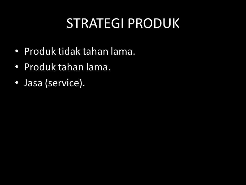 STRATEGI PRODUK • Produk tidak tahan lama. • Produk tahan lama. • Jasa (service).
