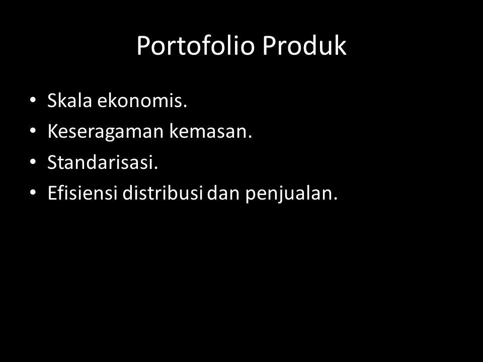 Portofolio Produk • Skala ekonomis. • Keseragaman kemasan. • Standarisasi. • Efisiensi distribusi dan penjualan.