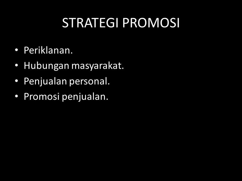 STRATEGI PROMOSI • Periklanan. • Hubungan masyarakat. • Penjualan personal. • Promosi penjualan.