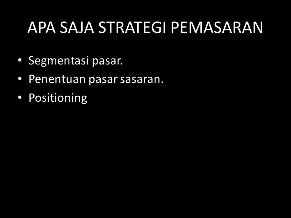 APA SAJA STRATEGI PEMASARAN • Segmentasi pasar. • Penentuan pasar sasaran. • Positioning