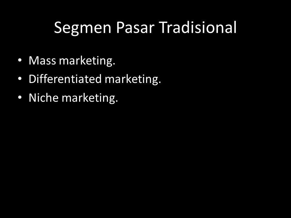 Segmentasi Pasar Individual • One-to-one marketing. • Mass customization. • Permission marketing.