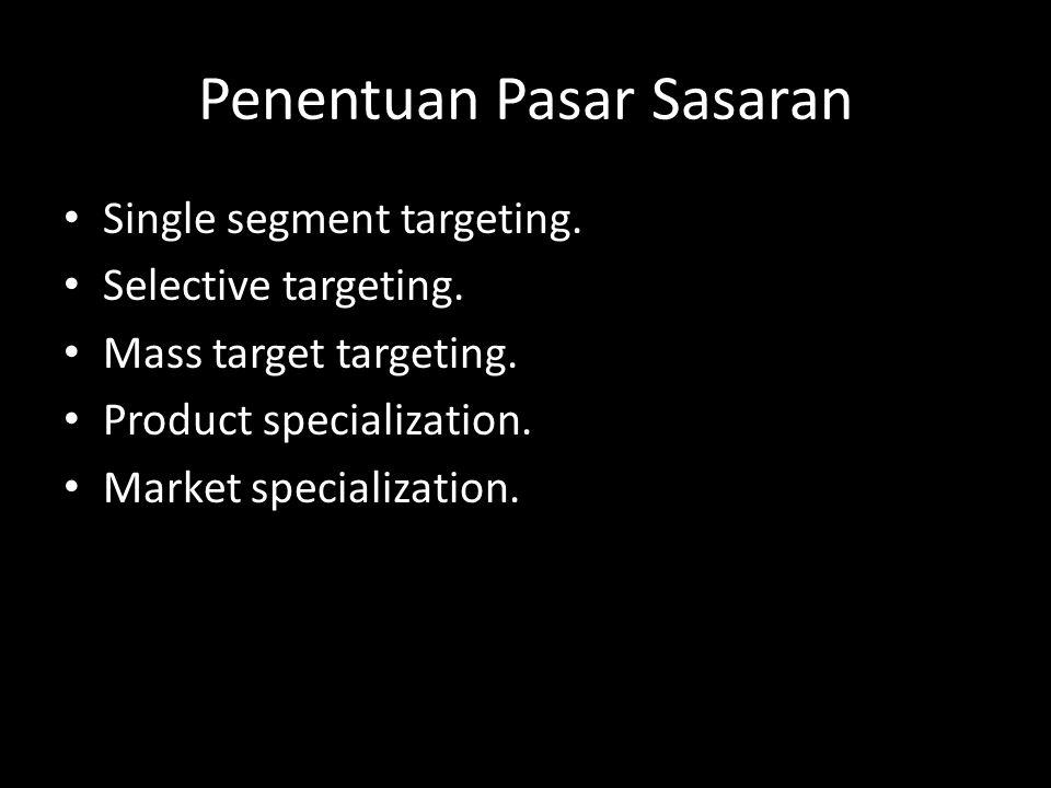 Penentuan Pasar Sasaran • Single segment targeting. • Selective targeting. • Mass target targeting. • Product specialization. • Market specialization.