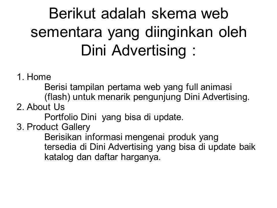 Berikut adalah skema web sementara yang diinginkan oleh Dini Advertising : 1.