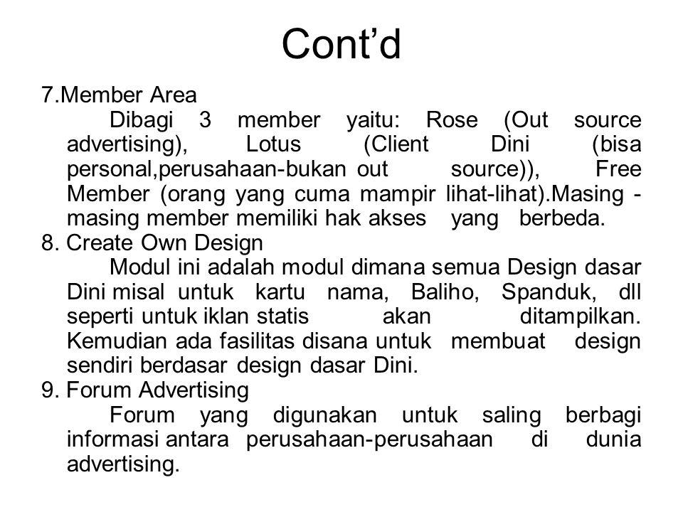Cont'd 7.Member Area Dibagi 3 member yaitu: Rose (Out source advertising), Lotus (Client Dini (bisa personal,perusahaan-bukan out source)), Free Member (orang yang cuma mampir lihat-lihat).Masing - masing member memiliki hak akses yang berbeda.