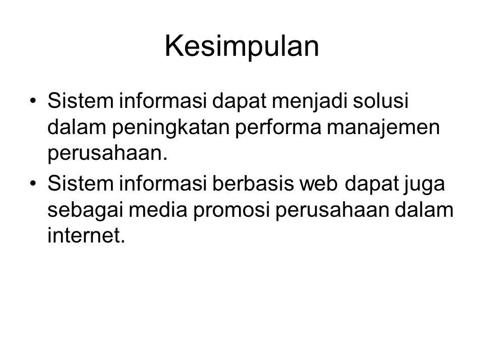 Kesimpulan •Sistem informasi dapat menjadi solusi dalam peningkatan performa manajemen perusahaan.