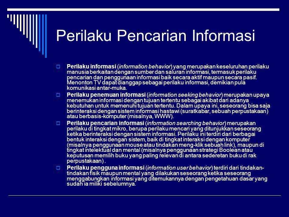 Perilaku Pencarian Informasi  Perilaku informasi (information behavior) yang merupakan keseluruhan perilaku manusia berkaitan dengan sumber dan salur