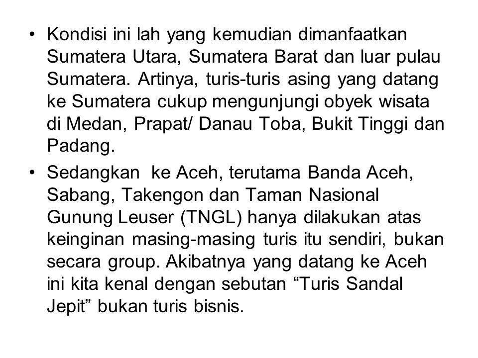 •Kondisi ini lah yang kemudian dimanfaatkan Sumatera Utara, Sumatera Barat dan luar pulau Sumatera. Artinya, turis-turis asing yang datang ke Sumatera