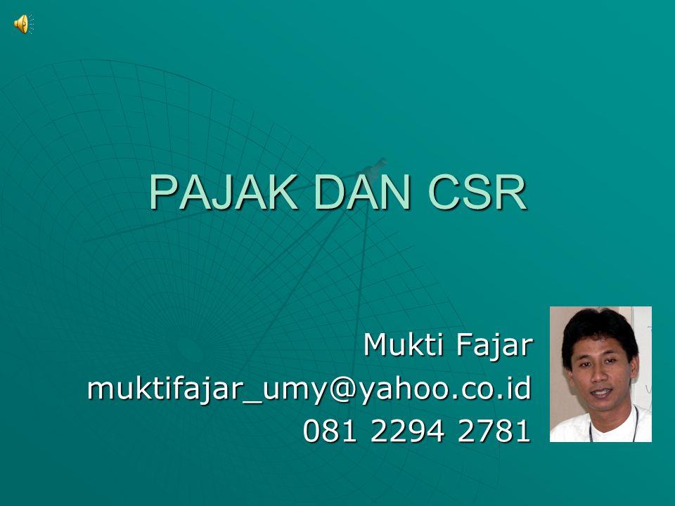 PAJAK DAN CSR Mukti Fajar muktifajar_umy@yahoo.co.id 081 2294 2781