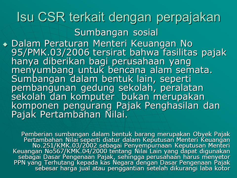 Isu CSR terkait dengan perpajakan Sumbangan sosial  Dalam Peraturan Menteri Keuangan No 95/PMK.03/2006 tersirat bahwa fasilitas pajak hanya diberikan