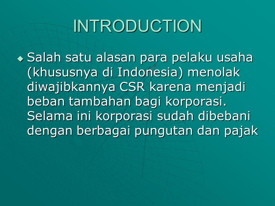INTRODUCTION  Salah satu alasan para pelaku usaha (khususnya di Indonesia) menolak diwajibkannya CSR karena menjadi beban tambahan bagi korporasi. Se