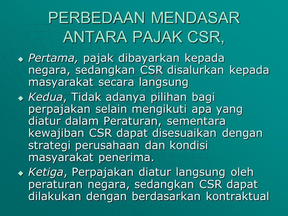 PERBEDAAN MENDASAR ANTARA PAJAK CSR,  Pertama, pajak dibayarkan kepada negara, sedangkan CSR disalurkan kepada masyarakat secara langsung  Kedua, Ti