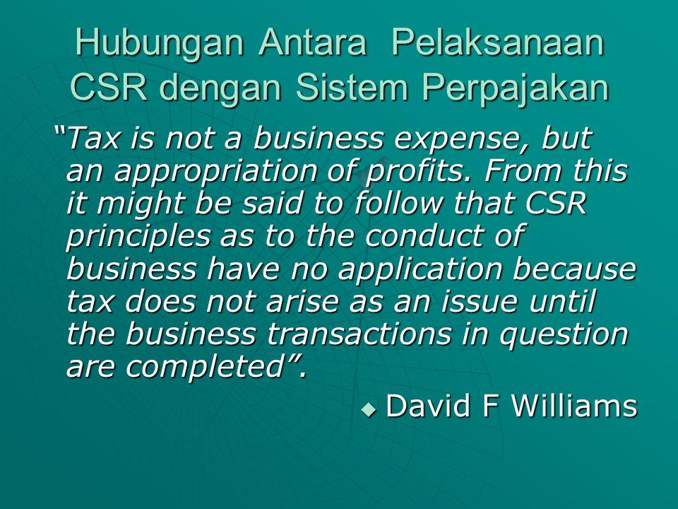 "Hubungan Antara Pelaksanaan CSR dengan Sistem Perpajakan ""Tax is not a business expense, but an appropriation of profits. From this it might be said t"