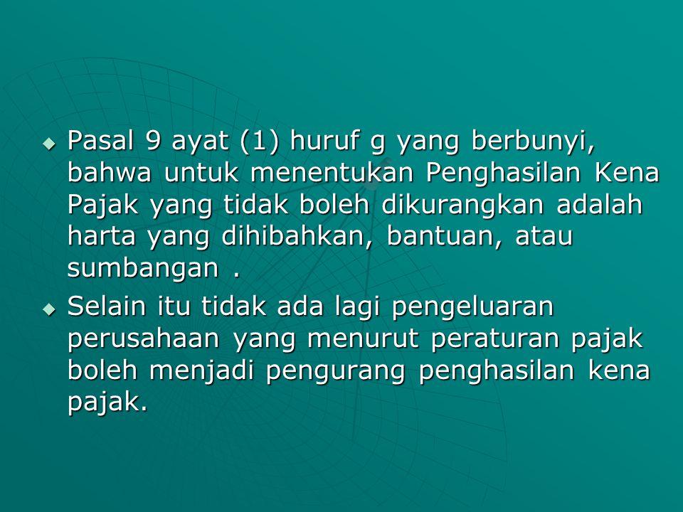 Pasal 9 ayat (1) huruf g yang berbunyi, bahwa untuk menentukan Penghasilan Kena Pajak yang tidak boleh dikurangkan adalah harta yang dihibahkan, ban