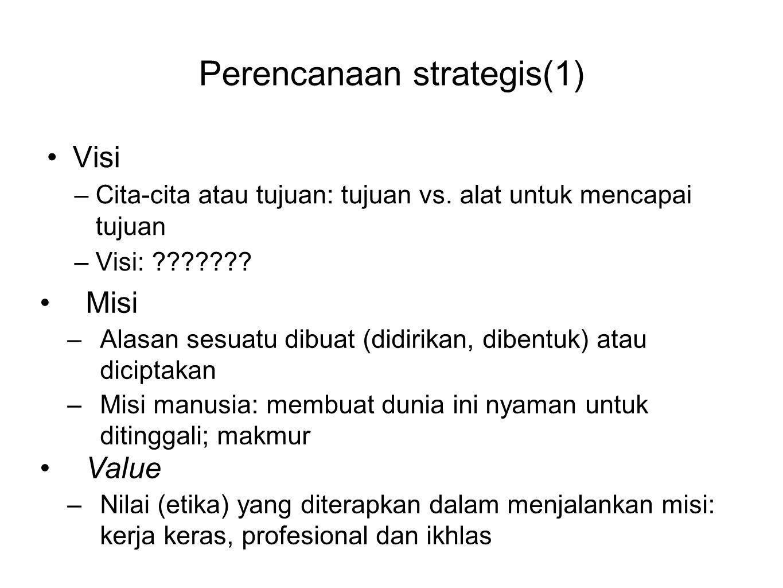 Perencanaan strategis(1) •Visi –Cita-cita atau tujuan: tujuan vs. alat untuk mencapai tujuan –Visi: ??????? •Misi –Alasan sesuatu dibuat (didirikan, d