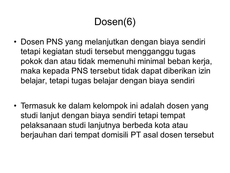 Dosen(6) •Dosen PNS yang melanjutkan dengan biaya sendiri tetapi kegiatan studi tersebut mengganggu tugas pokok dan atau tidak memenuhi minimal beban