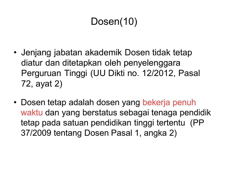 Dosen(10) •Jenjang jabatan akademik Dosen tidak tetap diatur dan ditetapkan oleh penyelenggara Perguruan Tinggi (UU Dikti no. 12/2012, Pasal 72, ayat
