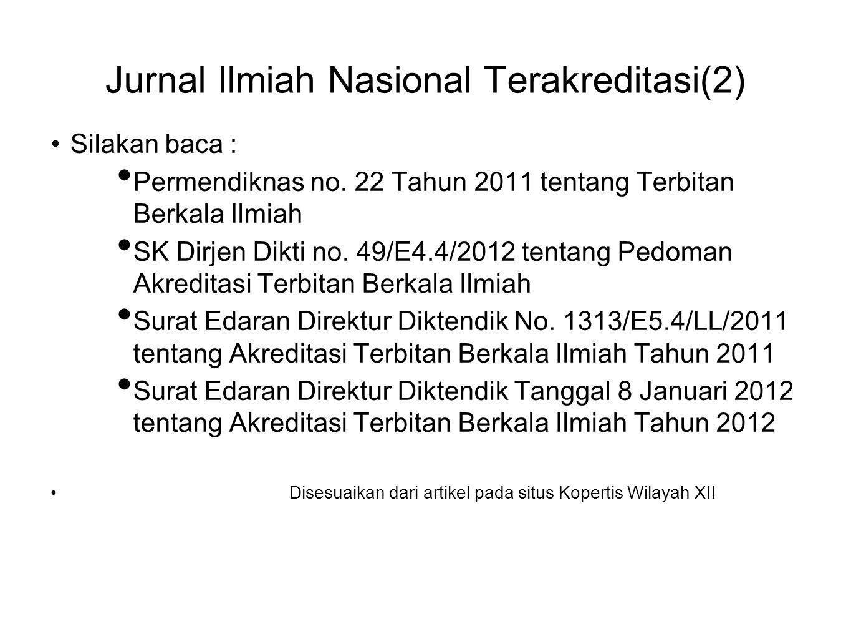 Jurnal Ilmiah Nasional Terakreditasi(2) •Silakan baca : • Permendiknas no. 22 Tahun 2011 tentang Terbitan Berkala Ilmiah • SK Dirjen Dikti no. 49/E4.4