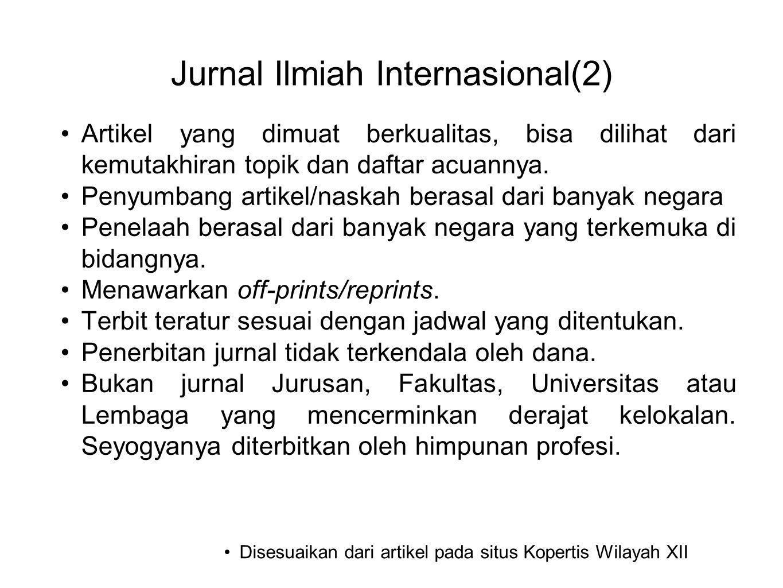 Jurnal Ilmiah Internasional(2) •Artikel yang dimuat berkualitas, bisa dilihat dari kemutakhiran topik dan daftar acuannya. •Penyumbang artikel/naskah