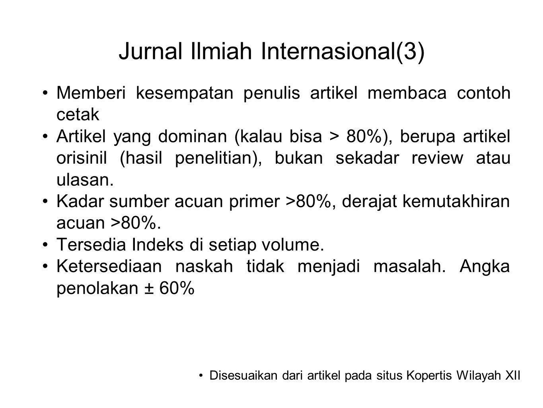 Jurnal Ilmiah Internasional(3) •Memberi kesempatan penulis artikel membaca contoh cetak •Artikel yang dominan (kalau bisa > 80%), berupa artikel orisi