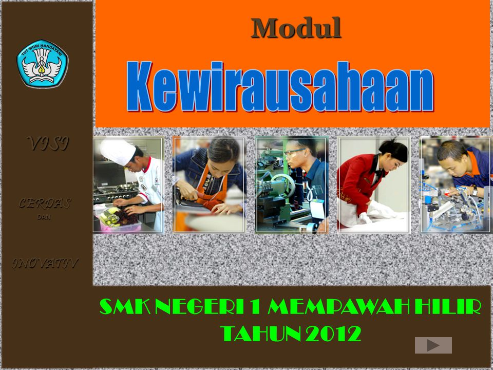1 Modul Modul VISI CERDASDAN INOVATIV SMK NEGERI 1 MEMPAWAH HILIR TAHUN 2012