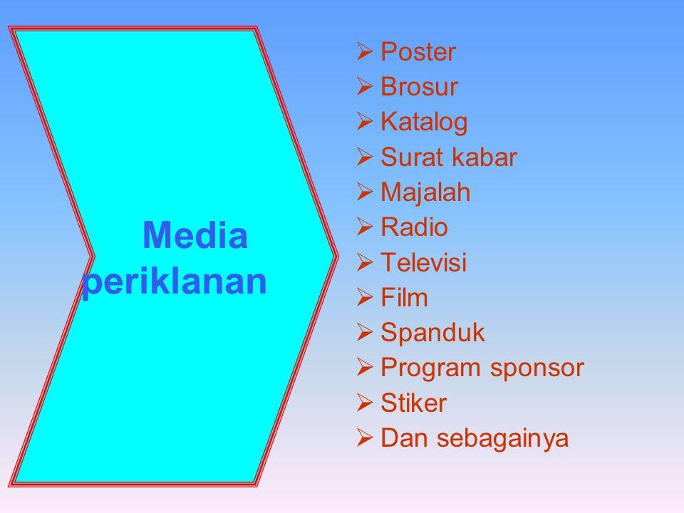 1 Media periklanan  Poster  Brosur  Katalog  Surat kabar  Majalah  Radio  Televisi  Film  Spanduk  Program sponsor  Stiker  Dan sebagainya