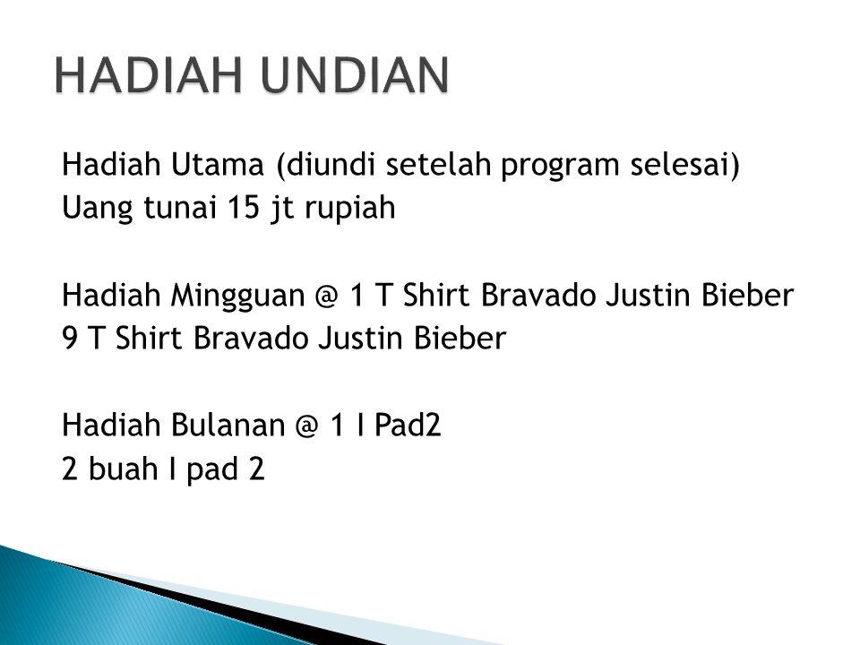Hadiah Utama (diundi setelah program selesai) Uang tunai 15 jt rupiah Hadiah Mingguan @ 1 T Shirt Bravado Justin Bieber 9 T Shirt Bravado Justin Biebe