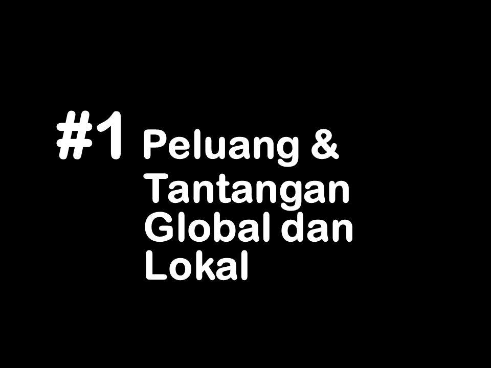 #1 Peluang & Tantangan Global dan Lokal
