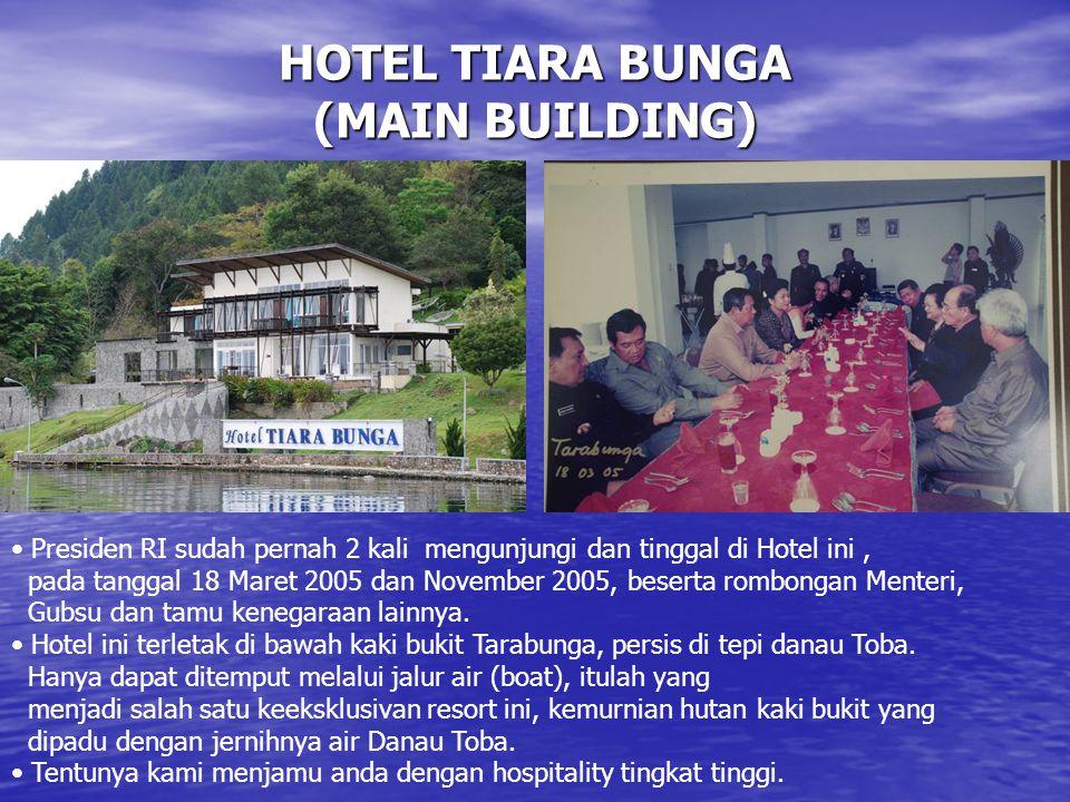 HOTEL TIARA BUNGA (MAIN BUILDING) • Presiden RI sudah pernah 2 kali mengunjungi dan tinggal di Hotel ini, pada tanggal 18 Maret 2005 dan November 2005