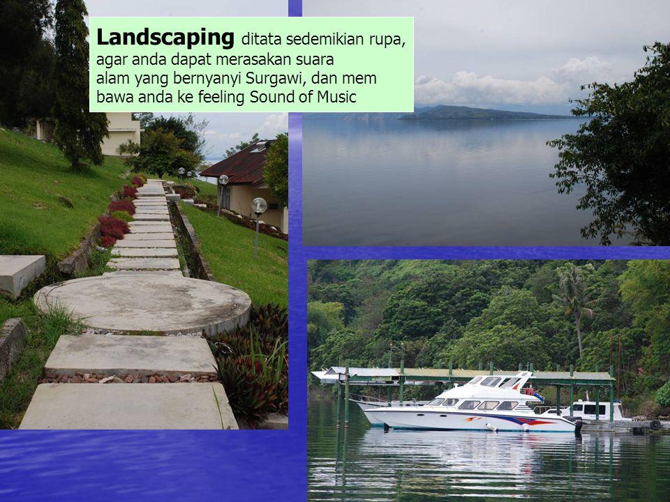 Landscaping ditata sedemikian rupa, agar anda dapat merasakan suara alam yang bernyanyi Surgawi, dan mem bawa anda ke feeling Sound of Music
