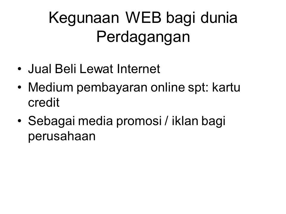 Kegunaan WEB bagi dunia Perdagangan •Jual Beli Lewat Internet •Medium pembayaran online spt: kartu credit •Sebagai media promosi / iklan bagi perusaha