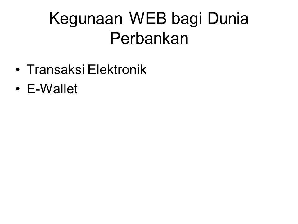 Kegunaan WEB bagi Dunia Perbankan •Transaksi Elektronik •E-Wallet