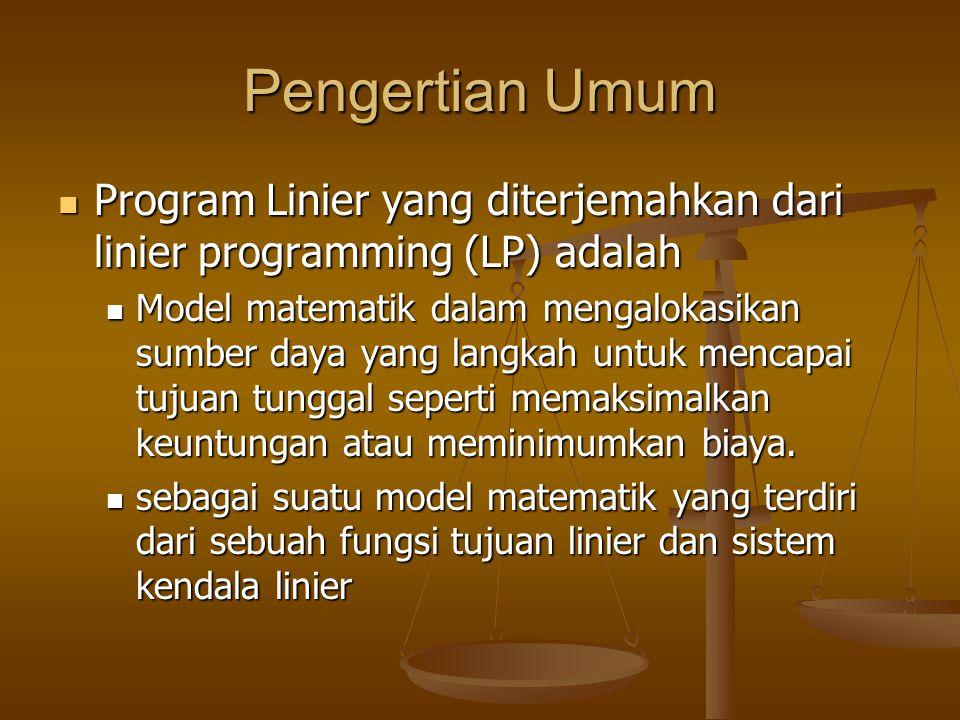 Pengertian Umum  Program Linier yang diterjemahkan dari linier programming (LP) adalah  Model matematik dalam mengalokasikan sumber daya yang langka