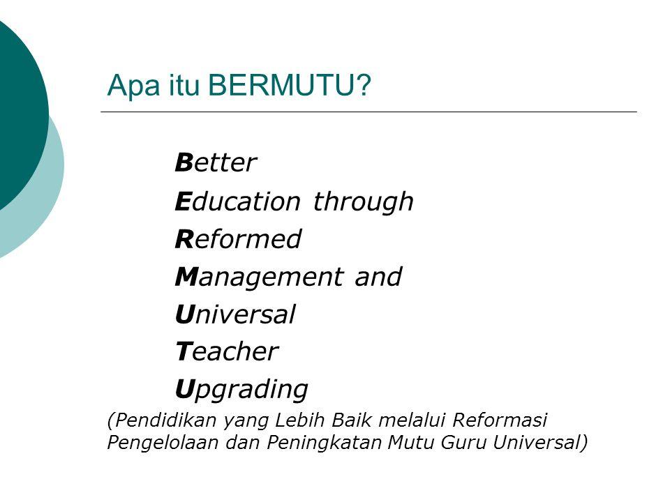 Apa itu BERMUTU? Better Education through Reformed Management and Universal Teacher Upgrading (Pendidikan yang Lebih Baik melalui Reformasi Pengelolaa