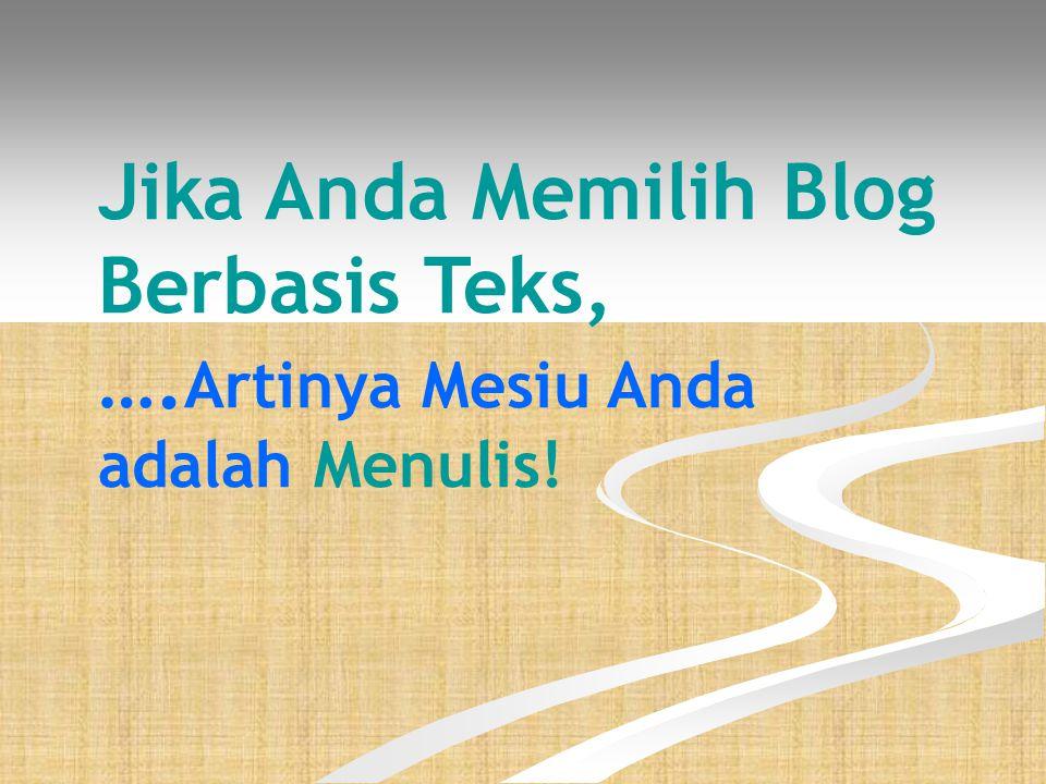 Jika Anda Memilih Blog Berbasis Teks, …. Artinya Mesiu Anda adalah Menulis!