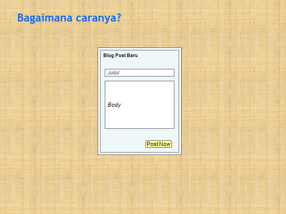 Bagaimana caranya Blog Post Baru Judul Body Post Now