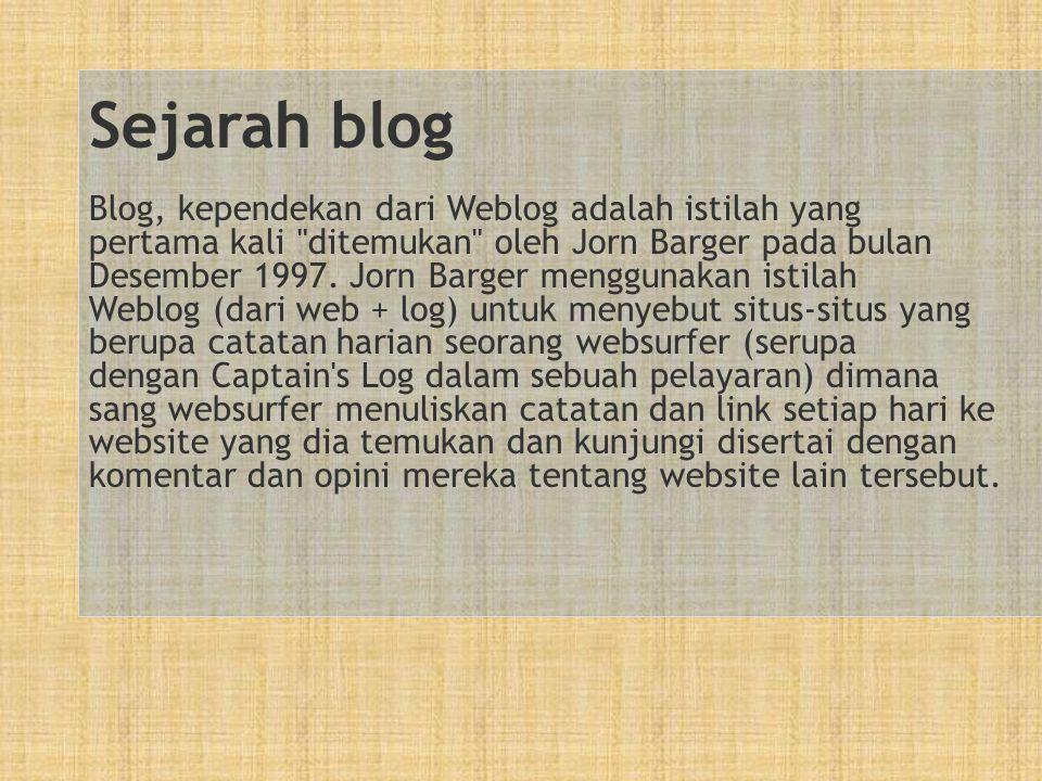 Sejarah blog Blog, kependekan dari Weblog adalah istilah yang pertama kali ditemukan oleh Jorn Barger pada bulan Desember 1997.