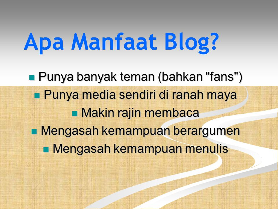 Kesimpulan •Blog adalah bagian dari media baru yang bersifat PERSONAL dan SOSIAL: SOCIAL MEDIA •Blog memberi kita , siapa saja, kekuatan sebuah media •Blog memungkinkan kita untuk memproduksi media personal yang dengan peminat dari audiens-audiens yang kecil