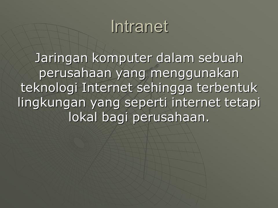 Intranet Jaringan komputer dalam sebuah perusahaan yang menggunakan teknologi Internet sehingga terbentuk lingkungan yang seperti internet tetapi lokal bagi perusahaan.