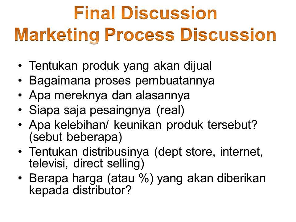 •Tentukan produk yang akan dijual •Bagaimana proses pembuatannya •Apa mereknya dan alasannya •Siapa saja pesaingnya (real) •Apa kelebihan/ keunikan produk tersebut.