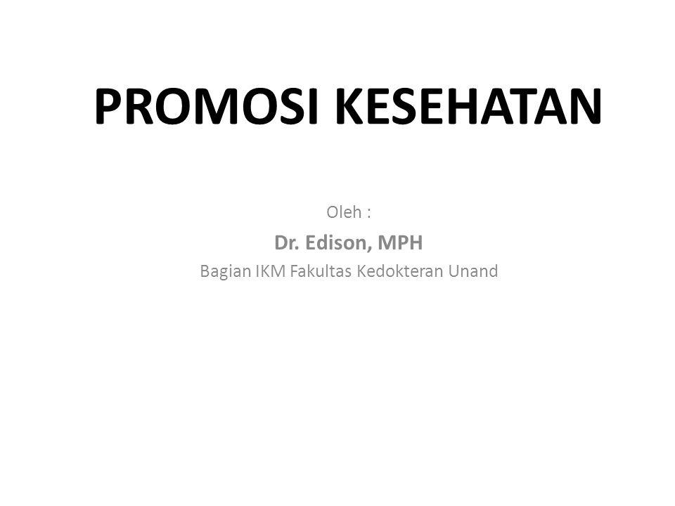 PROMOSI KESEHATAN Oleh : Dr. Edison, MPH Bagian IKM Fakultas Kedokteran Unand