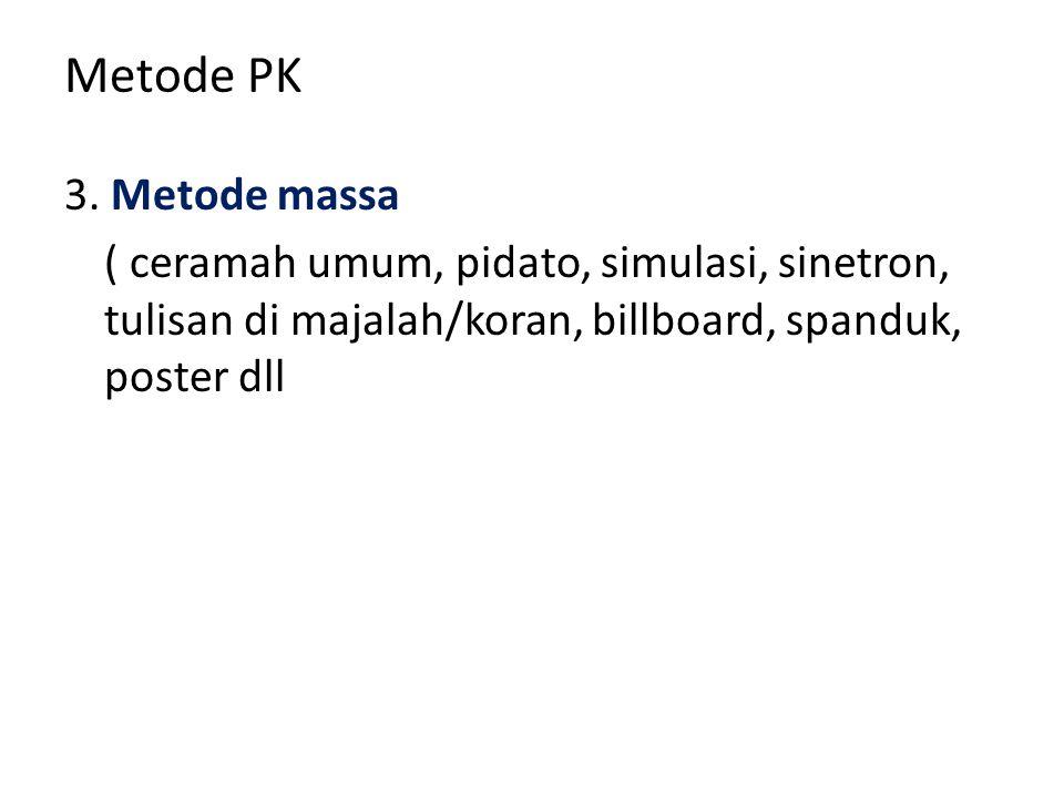 Metode PK 3. Metode massa ( ceramah umum, pidato, simulasi, sinetron, tulisan di majalah/koran, billboard, spanduk, poster dll