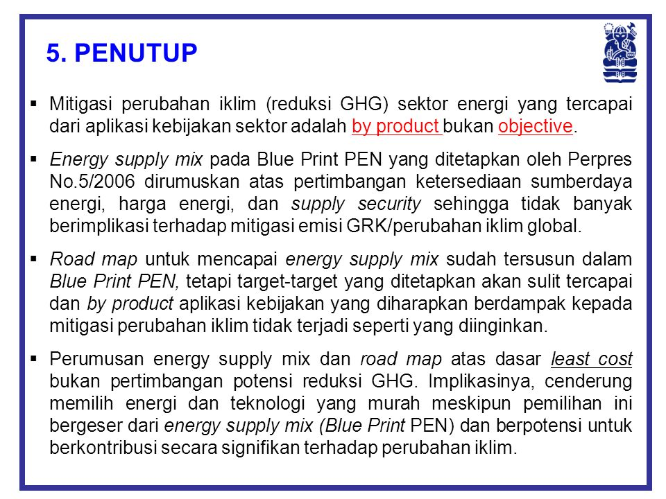  Mitigasi perubahan iklim (reduksi GHG) sektor energi yang tercapai dari aplikasi kebijakan sektor adalah by product bukan objective.  Energy supply